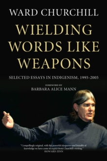 Wielding Words Like Weapons : Selected Essays in Indigenism, 1995-2005, Paperback Book