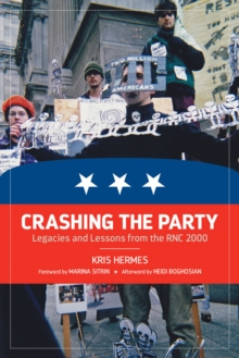 Crashing The Party : Legacies and Lessons from the RNC 2000, Paperback / softback Book