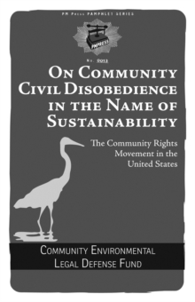 On Community Civil Disobedience In The Name Of Sustainability : The Community Rights Movement in the United States, Paperback / softback Book