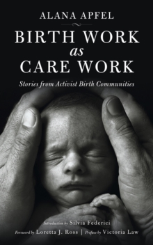 Birth Work As Care Work : Stories from Activist Birth Communities, Paperback Book