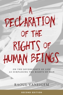 A Declaration Of The Rights Of Human Beings : On the Sovereignty of Life as Surpassing the Rights of Man, Paperback / softback Book