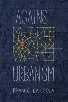 Against Urbanism, Paperback / softback Book