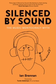 Silenced By Sound : The Music Meritocracy Myth, Paperback / softback Book