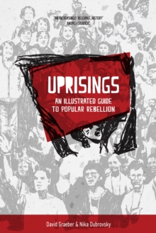 Uprisings : An Illustrated Guide to Popular Rebellion, Paperback / softback Book