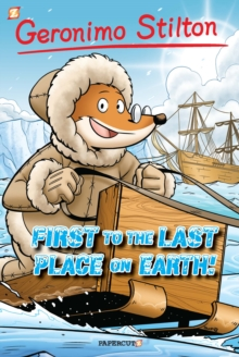 Geronimo Stilton 18 : First to the Last Place on Earth, Hardback Book