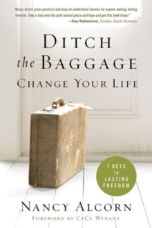 Ditch the Baggage, Change Your Life : 7 Keys to Lasting Freedom, Paperback / softback Book