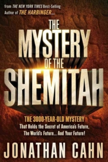 The Mystery of the Shemitah : The 3,000-Year-Old Mystery That Holds the Secret of America's Future, the World's Future, and Your Future!, Paperback Book