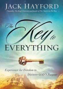 The Key to Everything : Experience the Freedom to Discover God's Purpose, Paperback Book