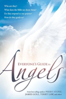 Everyone's Guide to Angels : What Are They? What Does the Bible Say about Them? Do They Respond to Our Prayers? How Do They Guide Us?, Paperback / softback Book