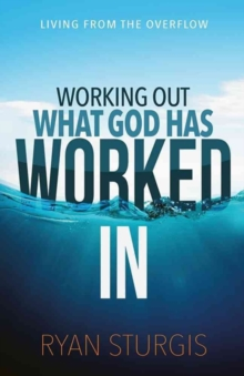 WORKING OUT WHAT GOD HAS WORKED IN, Paperback Book