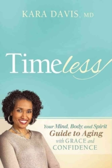 Timeless : Your Mind, Body, and Spirit Guide to Aging with Grace and Confidence, Paperback Book