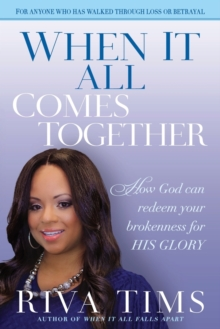 When It All Comes Together : How God Can Redeem Your Brokenness for His Glory, Paperback Book