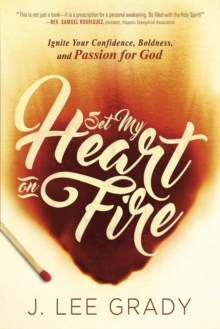 Set My Heart on Fire : Ignite Your Confidence, Boldness, and Passion for God, Paperback / softback Book