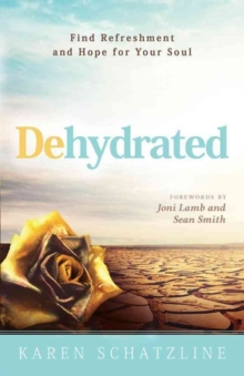 Dehydrated : Find Refreshment and Hope for Your Soul, Paperback / softback Book