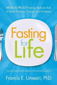 Fasting for Life : Medical Proof Fasting Reduces Risk of Heart Disease, Cancer, and Diabetes, Paperback / softback Book