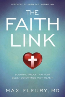 The Faith Link : Scientific Proof That Your Belief Determines Your Health, Paperback / softback Book
