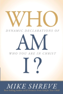 Who am I? : Dynamic Declarations of Who You are in Christ, Paperback / softback Book