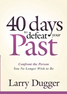 Forty Days to Defeat Your Past : Confront the Person You No Longer Wish to Be, Paperback / softback Book