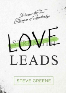 Love Leads : The Spiritual Connection Between Your Relationships and Productivity, Hardback Book