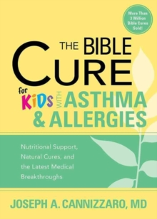 The Bible Cure for Kids with Asthma and Allergies : Nutritional Support, Natural Cures, and the Latest Medical Breakthroughs, Paperback / softback Book