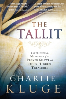 The Tallit : Experience the Mysteries of the Prayer Shawl and Other Hidden Treasures, Paperback Book