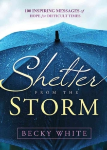 Shelter from the Storm : 100 Inspiring Messages of Hope for Difficult Times, Hardback Book
