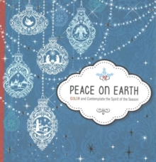 Peace on Earth : Color and Contemplate the Spirit of the Season, Paperback Book