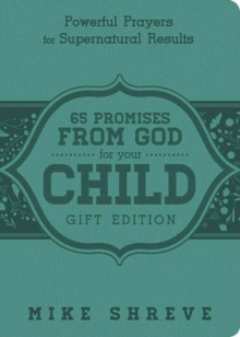 65 Promises from God for Your Child : Powerful Prayers for Supenatural Results, Leather / fine binding Book