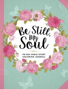 Be Still, My Soul : 90-Day Bible Study Coloring Journal, Paperback / softback Book