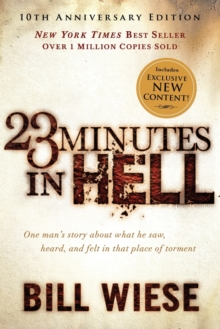 23 Minutes in Hell : One Man's Story about What He Saw, Heard, and Felt in That Place of Torment, Paperback Book