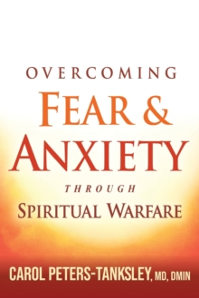 Overcoming Fear and Anxiety Through Spiritual Warfare, Paperback / softback Book