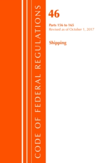 Code of Federal Regulations, Title 46 Shipping 156-165, Revised as of October 1, 2017, Paperback / softback Book
