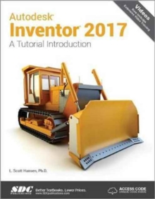 Autodesk Inventor 2017: A Tutorial Introduction (Including unique access code) : A Tutorial Introduction (Including unique access code), Paperback / softback Book