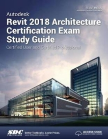 Autodesk Revit 2018 Architecture Certification Exam Study Guide, Paperback / softback Book