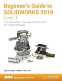 Beginner's Guide to SOLIDWORKS 2019 - Level I, Paperback / softback Book