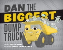 Dan the Biggest Dump Truck, Hardback Book