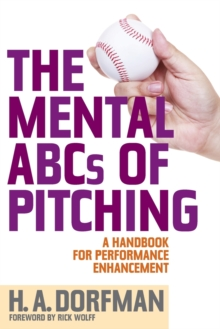 The Mental ABCs of Pitching : A Handbook for Performance Enhancement, Paperback Book