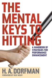 The Mental Keys to Hitting : A Handbook of Strategies for Performance Enhancement, Paperback / softback Book