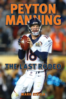 Peyton Manning : The Last Rodeo, Paperback / softback Book
