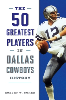 The 50 Greatest Players in Dallas Cowboys History, Hardback Book