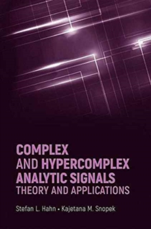 Complex and Hypercomplex Analytic Signals: Theory and Applications, Hardback Book