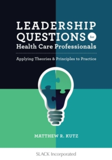 Leadership Questions for Health Care Professionals : Applying Theories & Principles to Practice, Paperback / softback Book