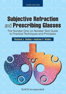 Subjective Refraction and Prescribing Glasses : The Number One (or Number Two) Guide to Practical Techniques and Principles, Paperback / softback Book