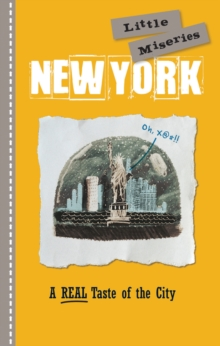 New York: Little Miseries : A REAL Taste of the City, Hardback Book