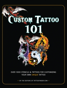 Custom Tattoo 101 : Over 1000 Stencils and Ideas for Customizing Your Own Unique Tattoo, Paperback Book