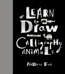Learn to Draw Calligraphy Animals : 30 unique creations, Hardback Book