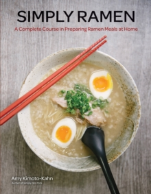 Simply Ramen : A Complete Course in Preparing Ramen Meals at Home, Hardback Book