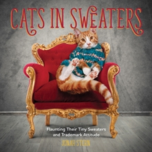 Cats in Sweaters : Flaunting Their Tiny Sweaters and Trademark Attitude, Hardback Book