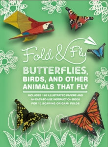 Fold & Fly Butterflies, Birds, and Other Animals that Fly : Over 25 Paper Creations that Fly, Kit Book