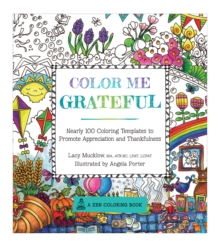 Color Me Grateful : Nearly 100 Coloring Templates for Appreciating the Little Things in Life, Paperback Book